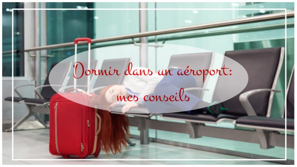 Dormir dans un aéroport: mes conseils