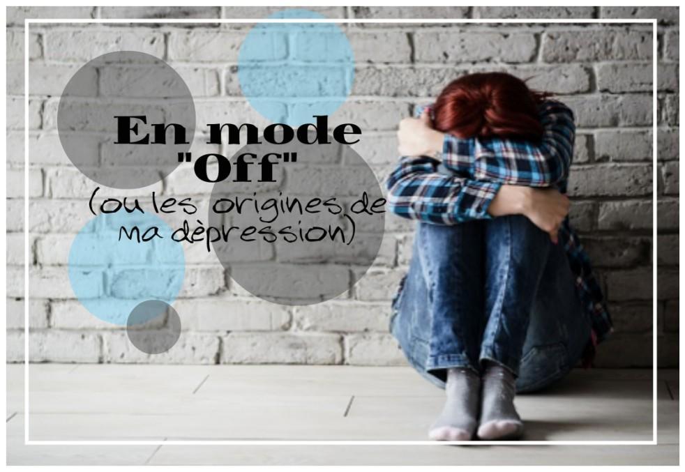 "En mode ""Off"" dépression origines"