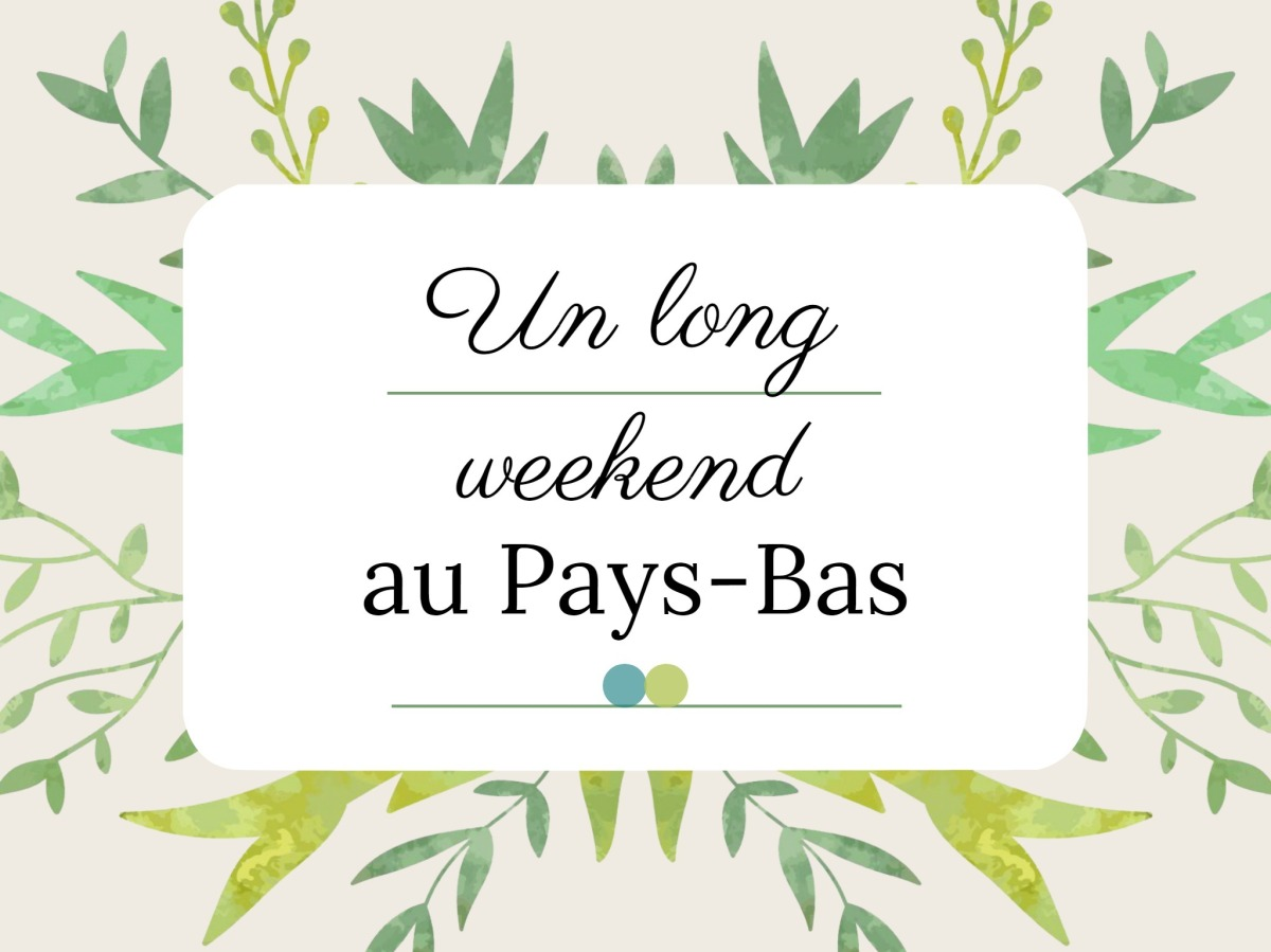 Un long weekend au Pays Bas